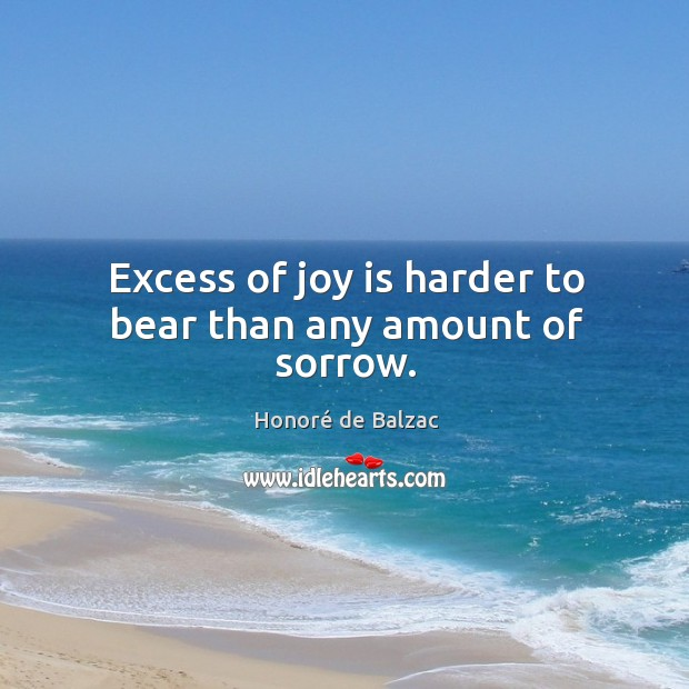 Image, Excess of joy is harder to bear than any amount of sorrow.