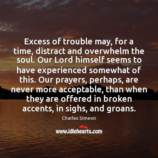 Excess of trouble may, for a time, distract and overwhelm the soul. Image