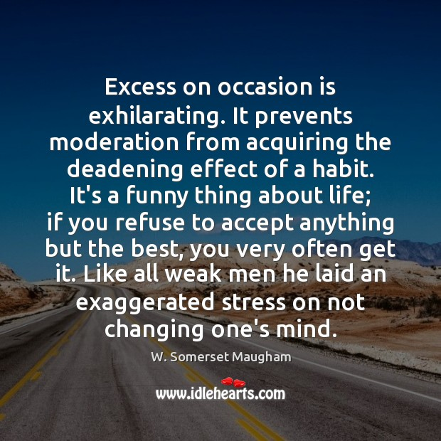 Excess on occasion is exhilarating. It prevents moderation from acquiring the deadening Image