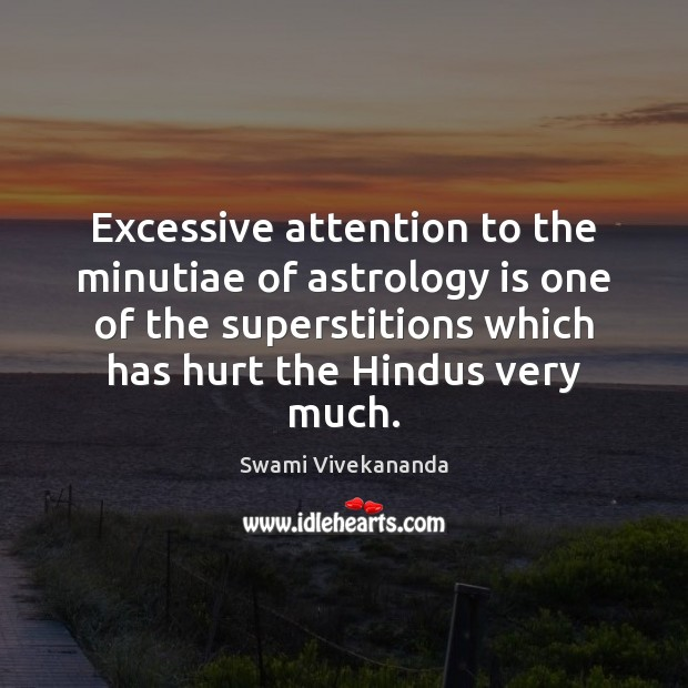 Excessive attention to the minutiae of astrology is one of the superstitions Astrology Quotes Image