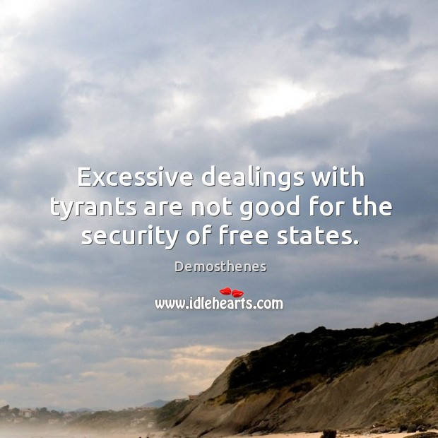 Excessive dealings with tyrants are not good for the security of free states. Image