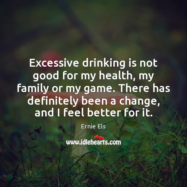 Excessive drinking is not good for my health, my family or my Image