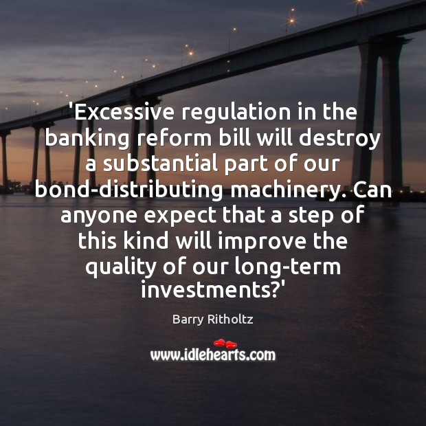 Image, 'Excessive regulation in the banking reform bill will destroy a substantial part