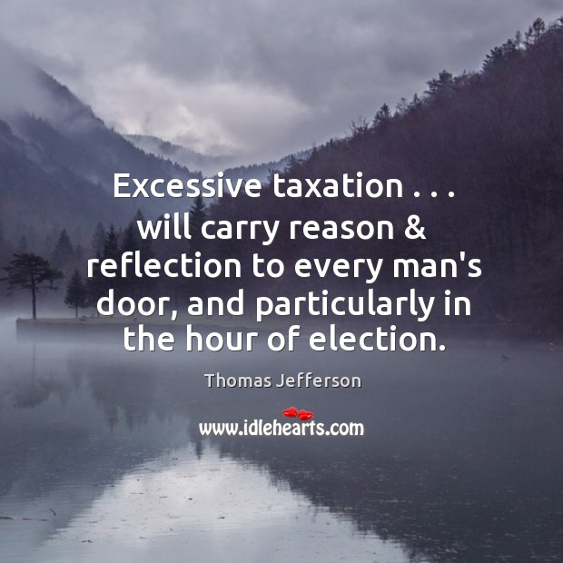 Excessive taxation . . . will carry reason & reflection to every man's door, and particularly Image