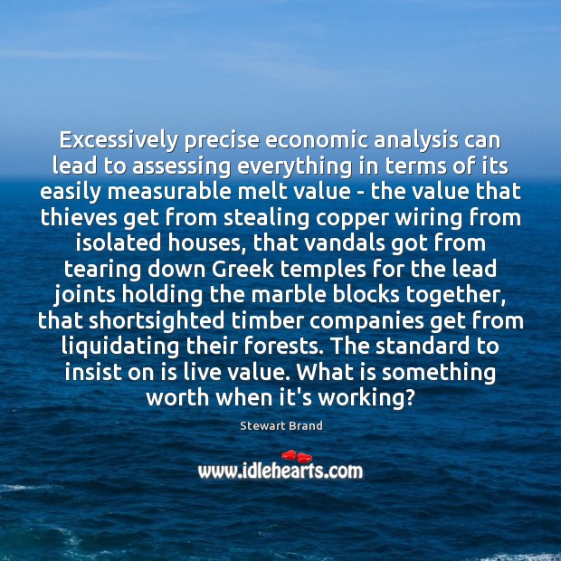 Excessively precise economic analysis can lead to assessing everything in terms of Image