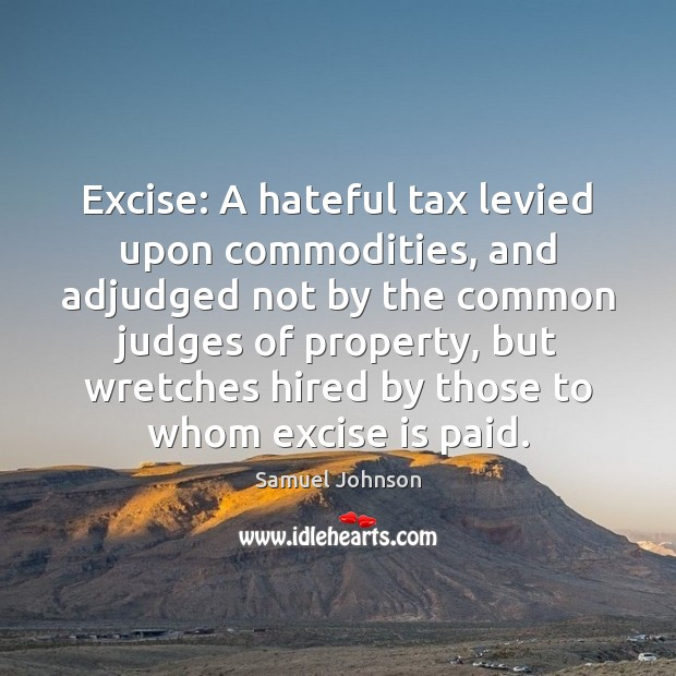 Image, Excise: A hateful tax levied upon commodities, and adjudged not by the