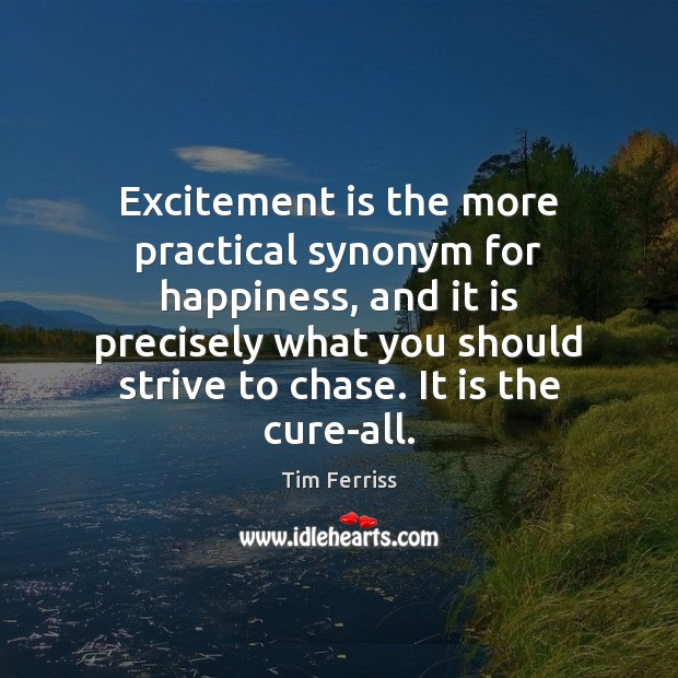 Excitement Is The More Practical Synonym For Happiness And It Is Precisely Idlehearts Pr0n, pra, pracharak, practic, practicable, practical, practical art, practical effect, practical imperative, practicalism, practicality. practical synonym for happiness