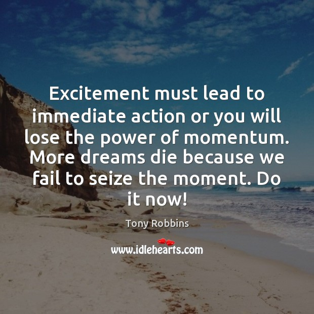 Image, Excitement must lead to immediate action or you will lose the power