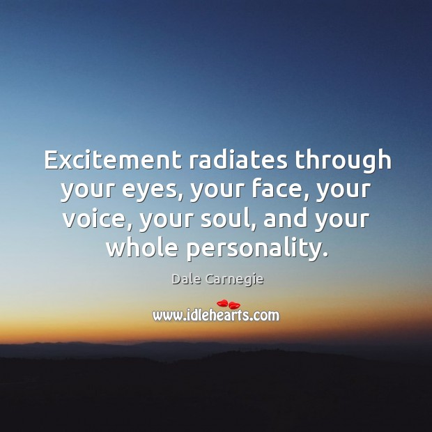 Excitement radiates through your eyes, your face, your voice, your soul, and Image