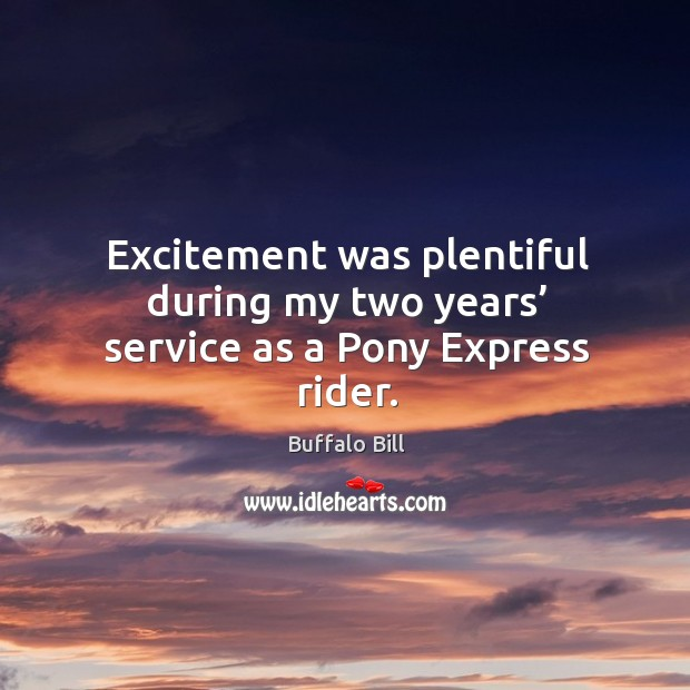 Image, Excitement was plentiful during my two years' service as a pony express rider.