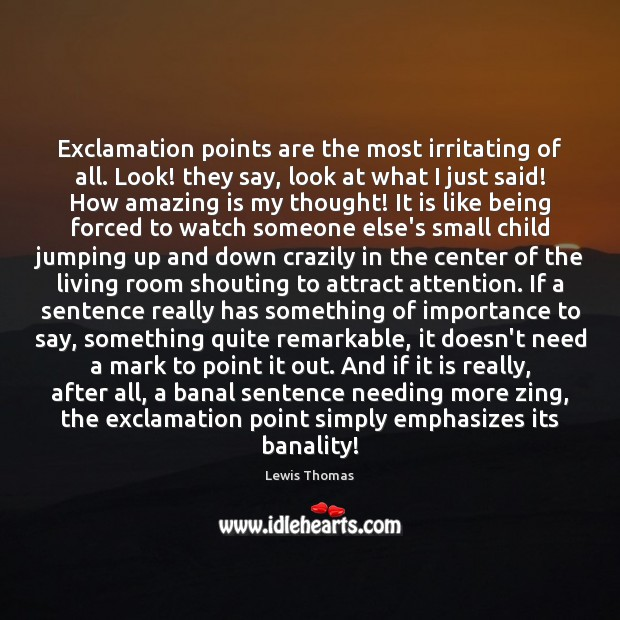 Exclamation points are the most irritating of all. Look! they say, look Image