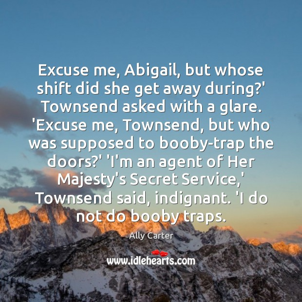 Image, Excuse me, Abigail, but whose shift did she get away during?'