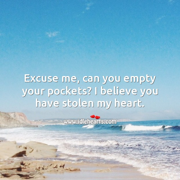 Excuse me, can you empty your pockets? I believe you have stolen my heart. Heart Quotes Image