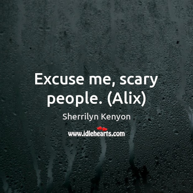 Excuse me, scary people. (Alix) Image