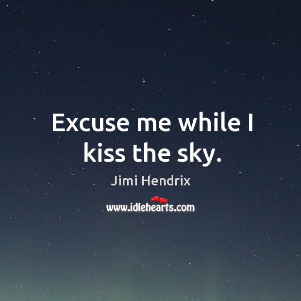 Excuse me while I kiss the sky. Image