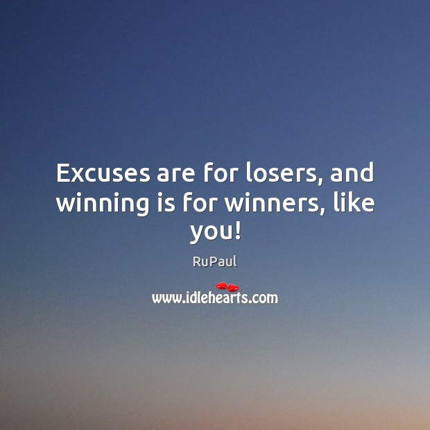 Image, Excuses are for losers, and winning is for winners, like you!