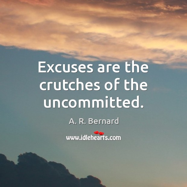 Image, Excuses are the crutches of the uncommitted.