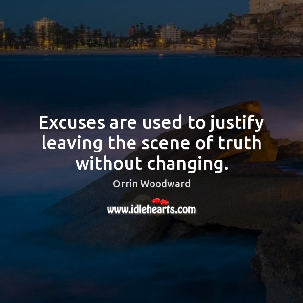 Image, Excuses are used to justify leaving the scene of truth without changing.