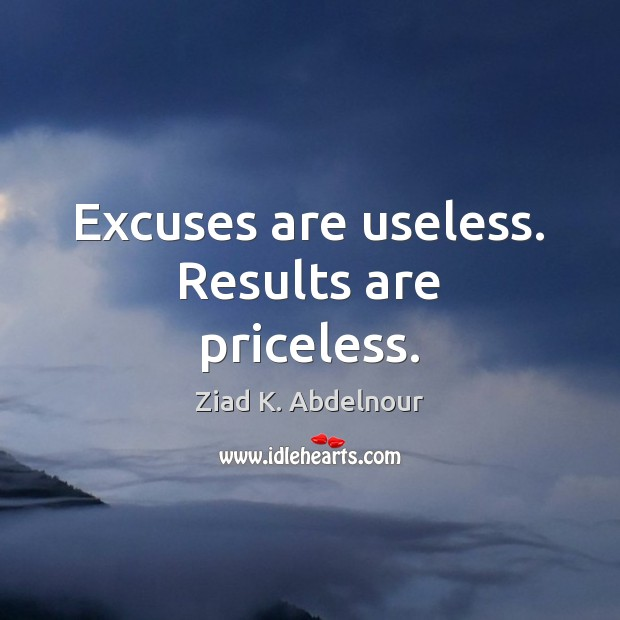 Image, Excuses are useless. Results are priceless.