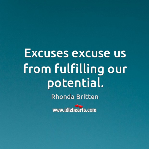 Image, Excuses excuse us from fulfilling our potential.