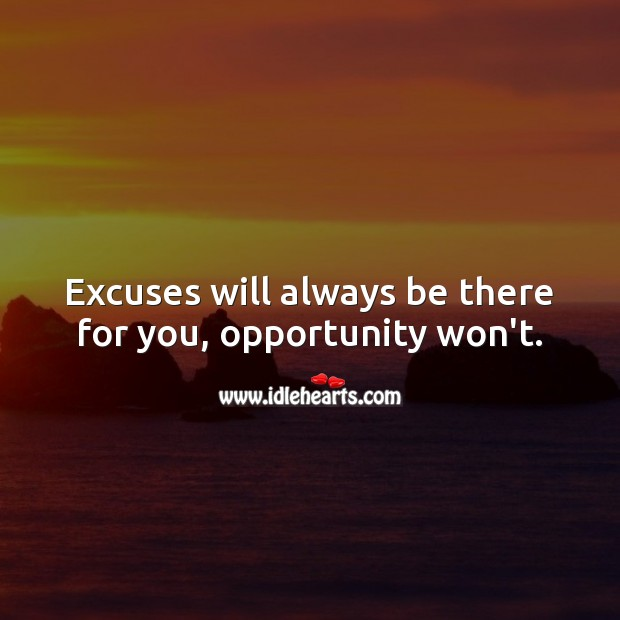 Excuses will always be there for you, opportunity won't. Wisdom Quotes Image