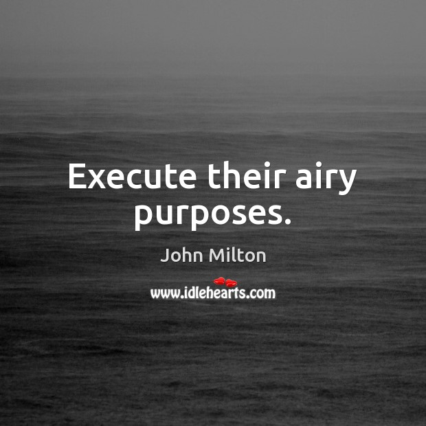 Execute their airy purposes. Execute Quotes Image