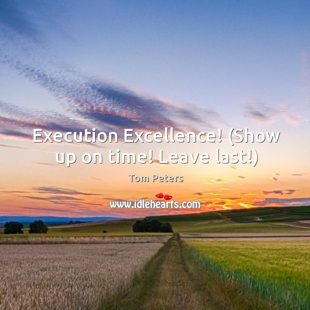 Execution Excellence! (Show up on time! Leave last!) Image