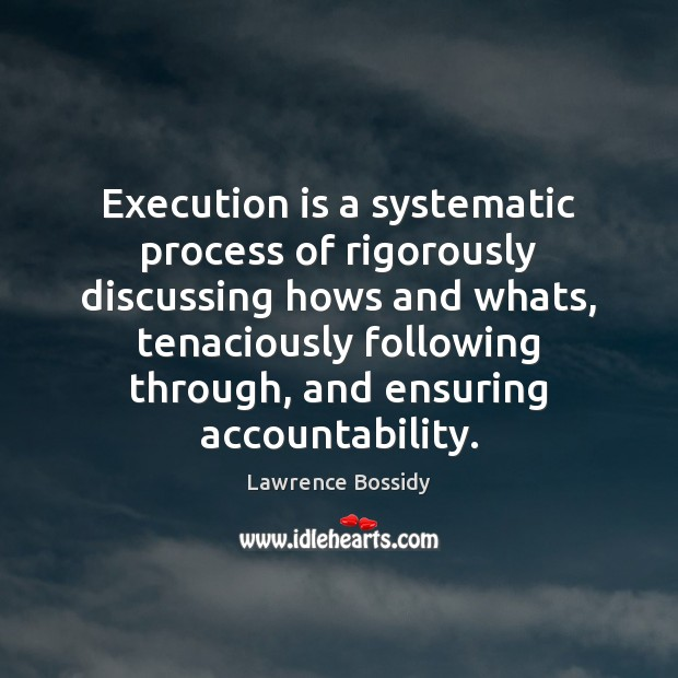 Execution is a systematic process of rigorously discussing hows and whats, tenaciously Image