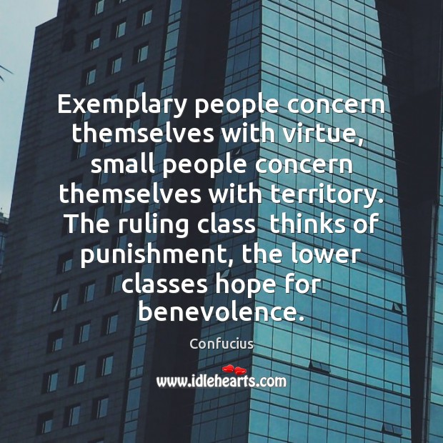 Image, Exemplary people concern themselves with virtue,  small people concern themselves with territory.