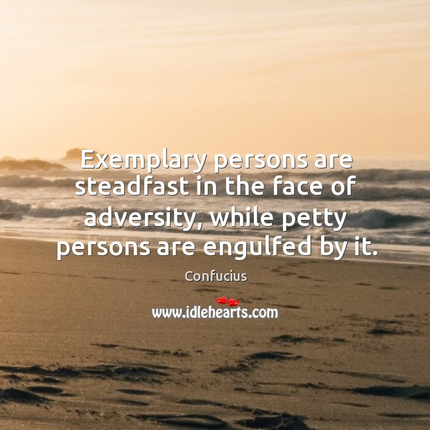 Exemplary persons are steadfast in the face of adversity, while petty persons Image