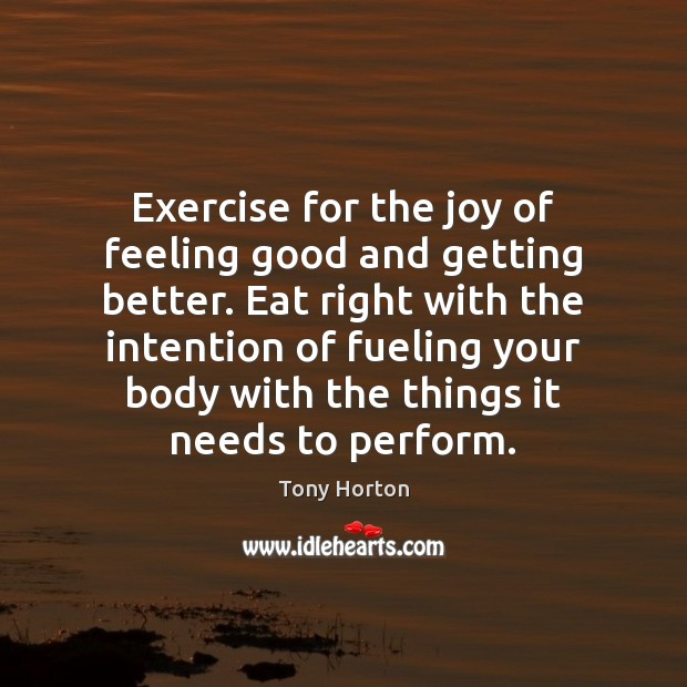 Exercise for the joy of feeling good and getting better. Eat right Exercise Quotes Image