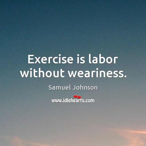 Exercise is labor without weariness. Image