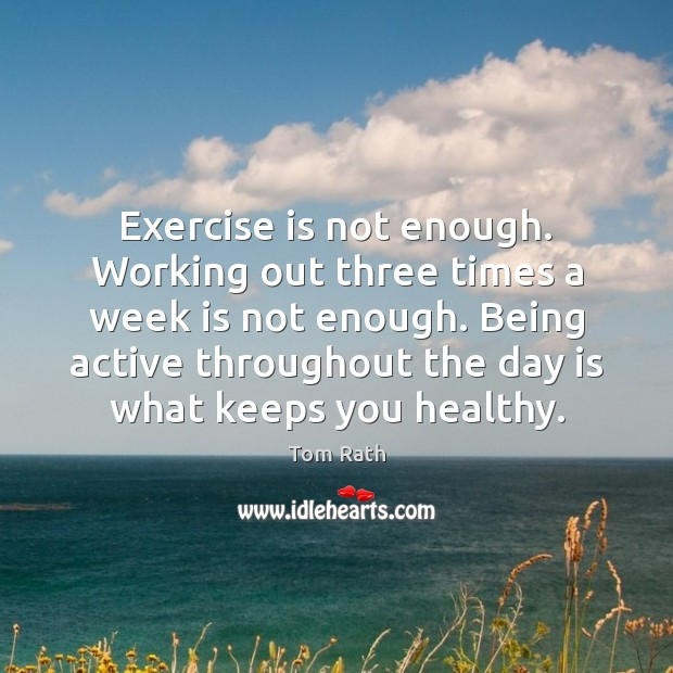 Exercise is not enough. Working out three times a week is not Image