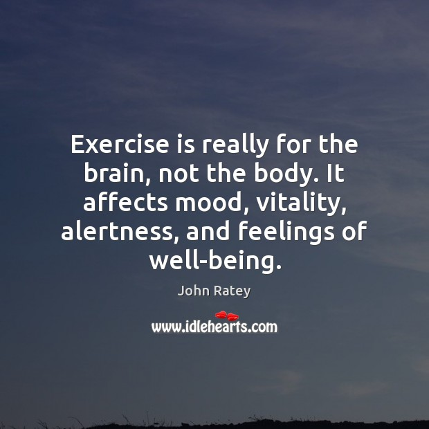 Image, Exercise is really for the brain, not the body. It affects mood,