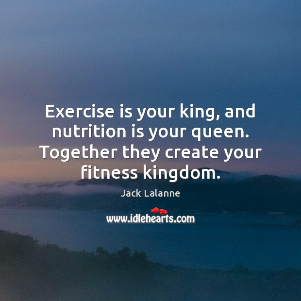 Exercise is your king, and nutrition is your queen. Together they create Fitness Quotes Image