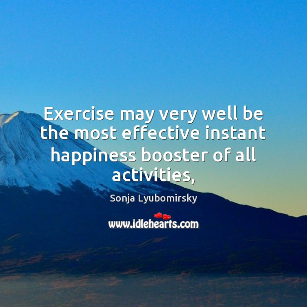 Exercise may very well be the most effective instant happiness booster of all activities, Image