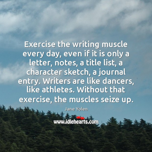 Exercise the writing muscle every day, even if it is only a Image