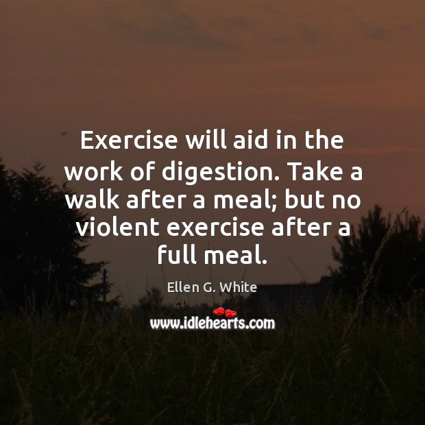 Exercise will aid in the work of digestion. Take a walk after Image