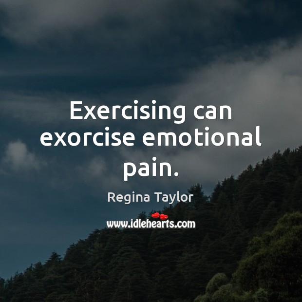 Exercising can exorcise emotional pain. Image
