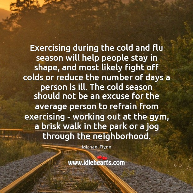 Exercising during the cold and flu season will help people stay in Image