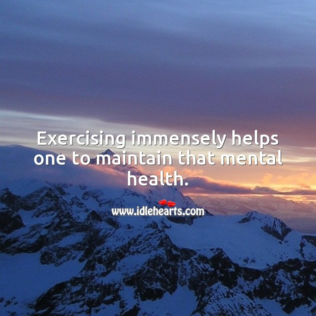 Exercising immensely helps one to maintain that mental health. Exercise Quotes Image