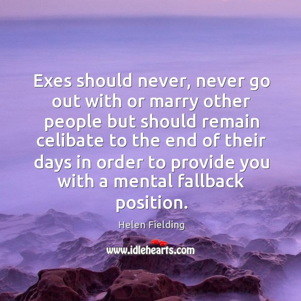 Exes should never, never go out with or marry other people but Image