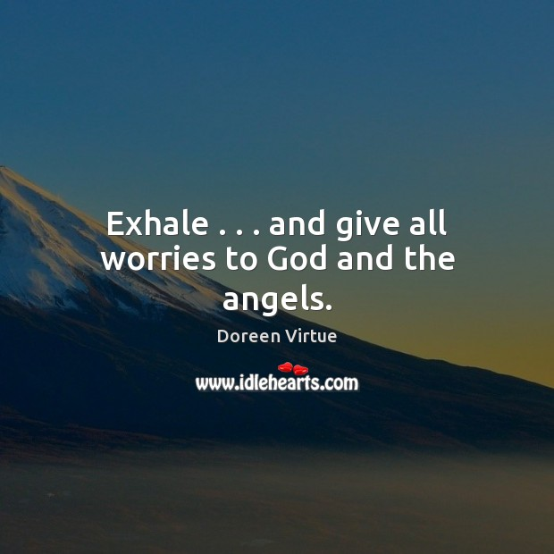 Image, Exhale . . . and give all worries to God and the angels.