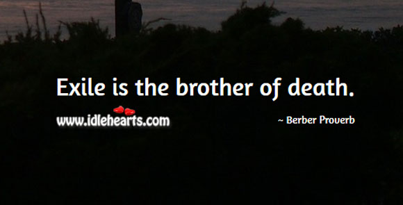 Exile is the brother of death. Berber Proverbs Image