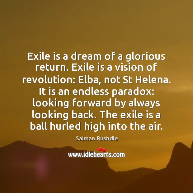 Image, Exile is a dream of a glorious return. Exile is a vision