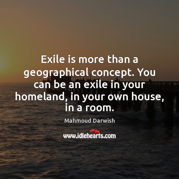 Exile is more than a geographical concept. You can be an exile Image