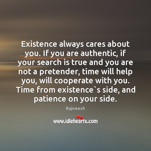 Existence always cares about you. If you are authentic, if your search Cooperate Quotes Image