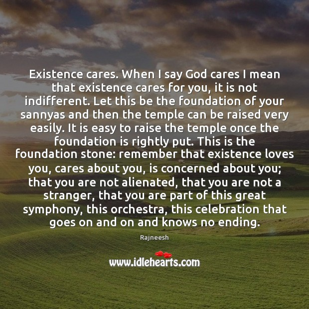 Existence cares. When I say God cares I mean that existence cares Image