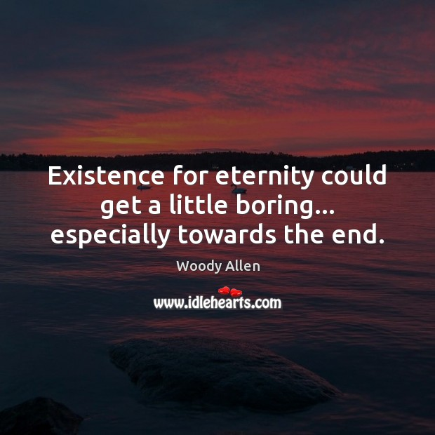 Existence for eternity could get a little boring… especially towards the end. Image