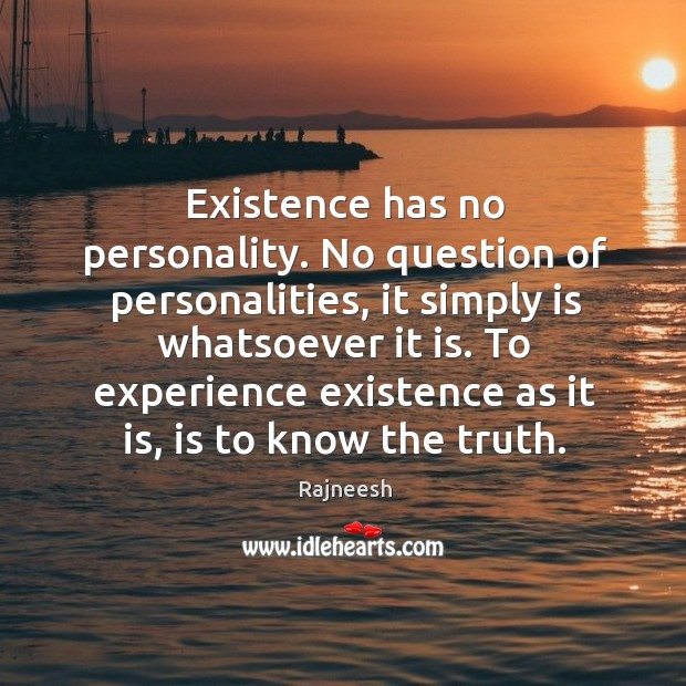 Image, Existence has no personality. No question of personalities, it simply is whatsoever